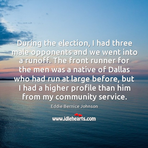 During the election, I had three male opponents and we went into a runoff. Image