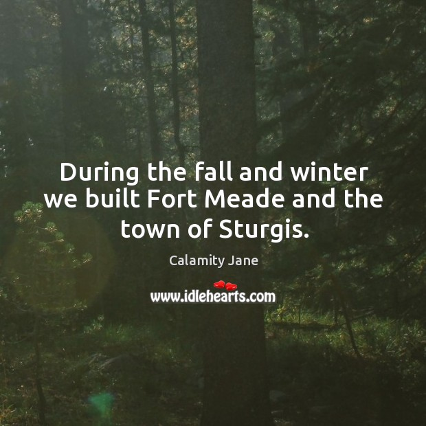 Image, During the fall and winter we built fort meade and the town of sturgis.