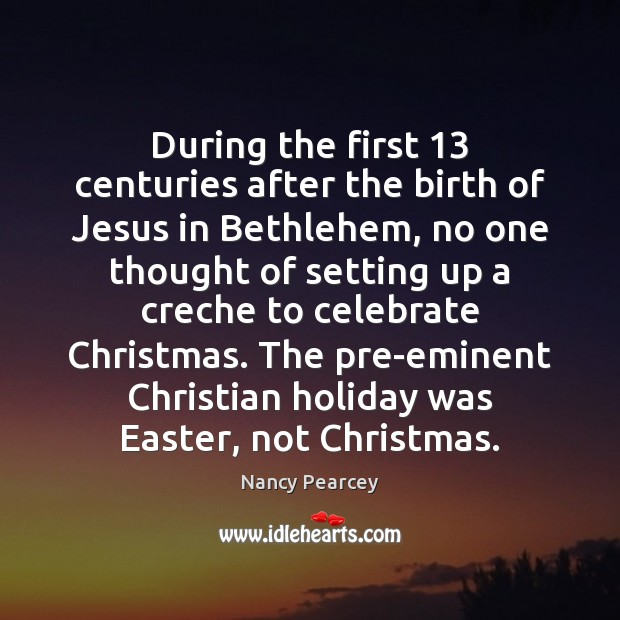 During the first 13 centuries after the birth of Jesus in Bethlehem, no Image