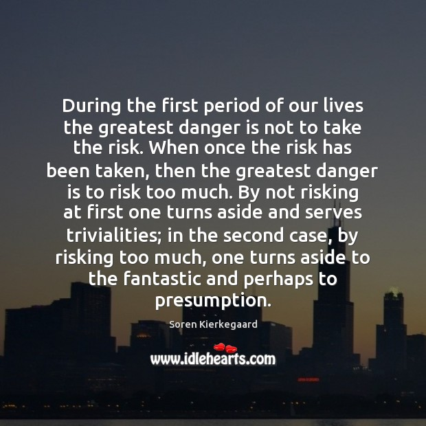 During the first period of our lives the greatest danger is not Soren Kierkegaard Picture Quote