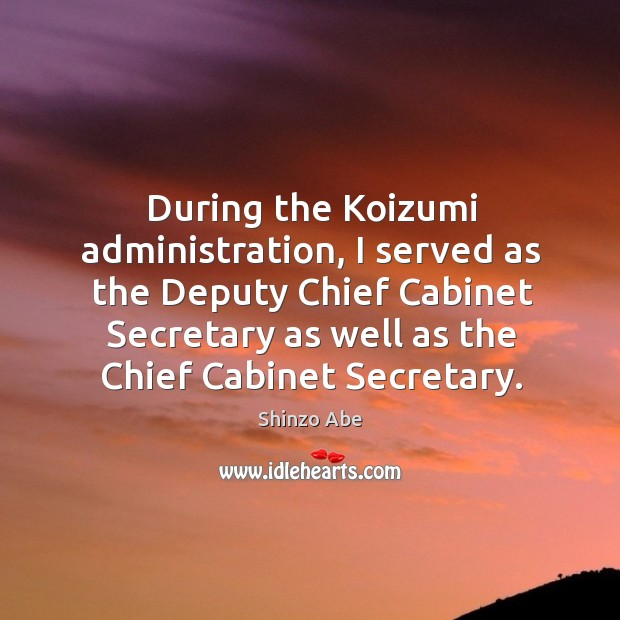 During the Koizumi administration, I served as the Deputy Chief Cabinet Secretary Image