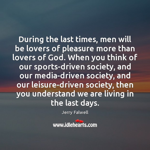 During the last times, men will be lovers of pleasure more than Jerry Falwell Picture Quote