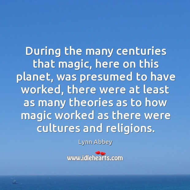 During the many centuries that magic, here on this planet, was presumed to have worked Image