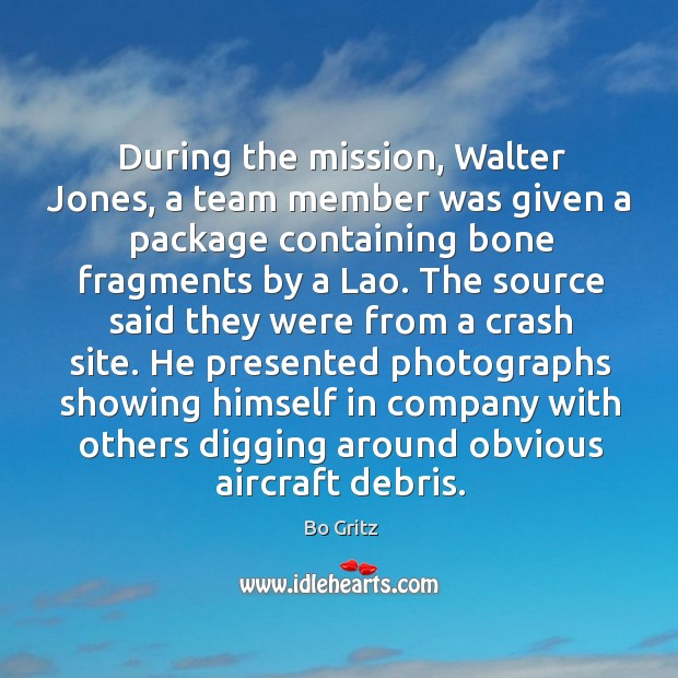 During the mission, walter jones, a team member was given a package containing bone fragments by a lao. Bo Gritz Picture Quote