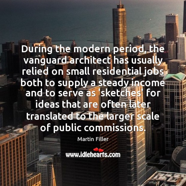 Image, During the modern period, the vanguard architect has usually relied on small