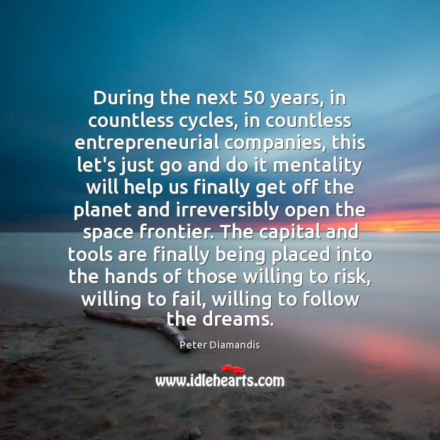 During the next 50 years, in countless cycles, in countless entrepreneurial companies, this Image