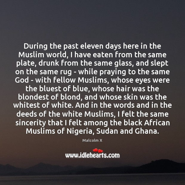 During the past eleven days here in the Muslim world, I have Malcolm X Picture Quote
