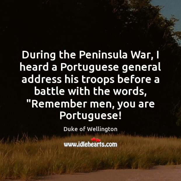 During the Peninsula War, I heard a Portuguese general address his troops Image