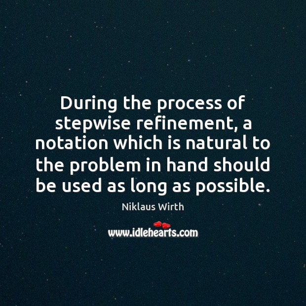 During the process of stepwise refinement, a notation which is natural to Image