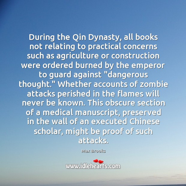 During the Qin Dynasty, all books not relating to practical concerns such Max Brooks Picture Quote