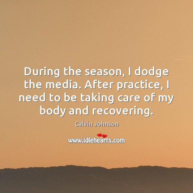 Image, During the season, I dodge the media. After practice, I need to