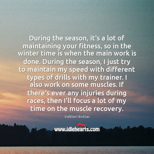 Image, During the season, it's a lot of maintaining your fitness, so in
