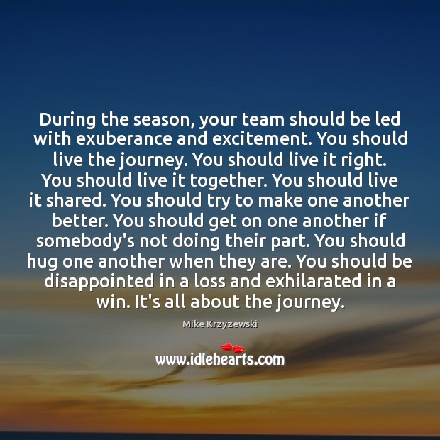 During the season, your team should be led with exuberance and excitement. Mike Krzyzewski Picture Quote
