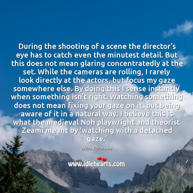 During the shooting of a scene the director's eye has to Image