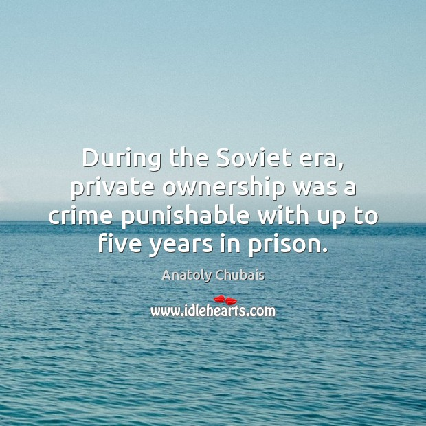 Image, During the Soviet era, private ownership was a crime punishable with up