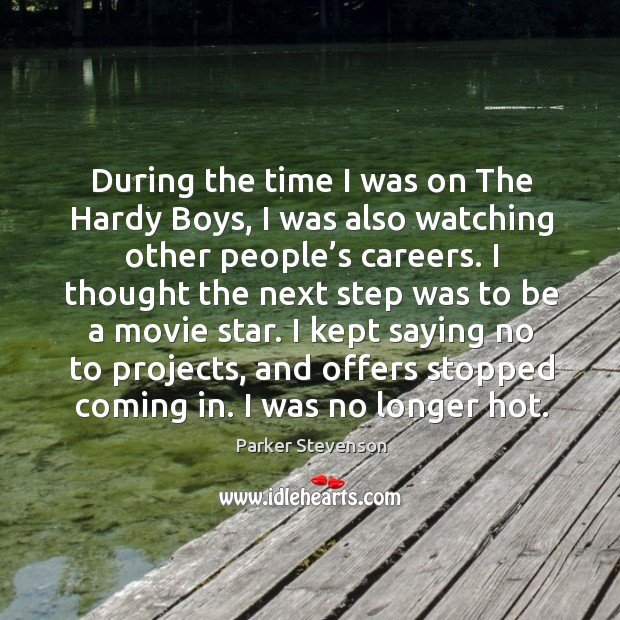 During the time I was on the hardy boys, I was also watching other people's careers. Image