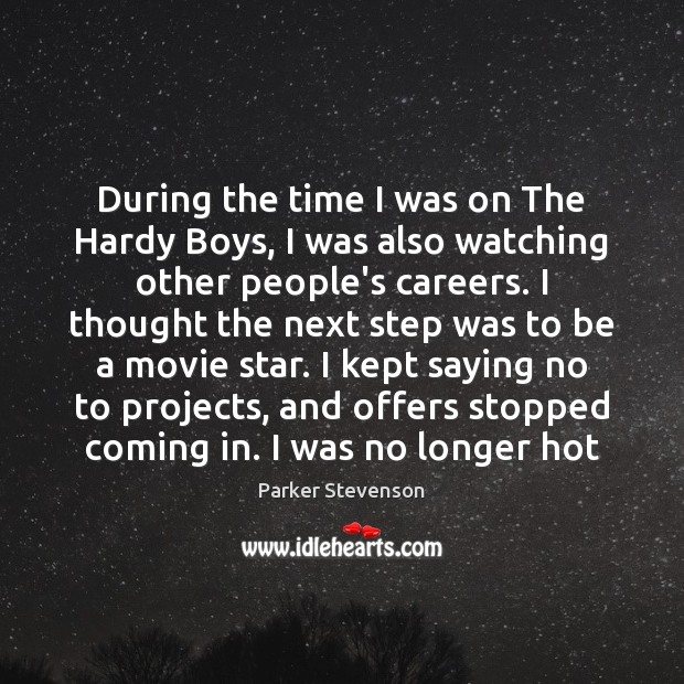 During the time I was on The Hardy Boys, I was also Image