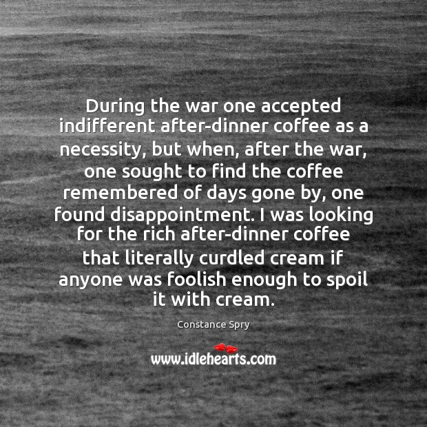 During the war one accepted indifferent after-dinner coffee as a necessity, but Image
