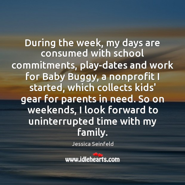 During the week, my days are consumed with school commitments, play-dates and Image