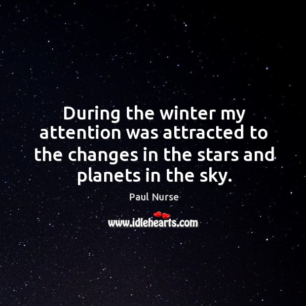 During the winter my attention was attracted to the changes in the stars and planets in the sky. Image