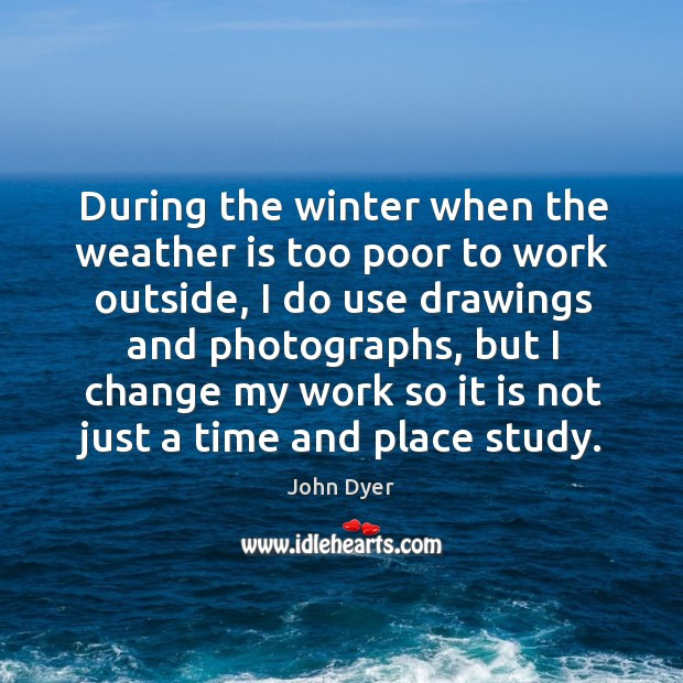 During the winter when the weather is too poor to work outside Image