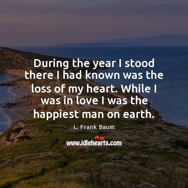 During the year I stood there I had known was the loss L. Frank Baum Picture Quote