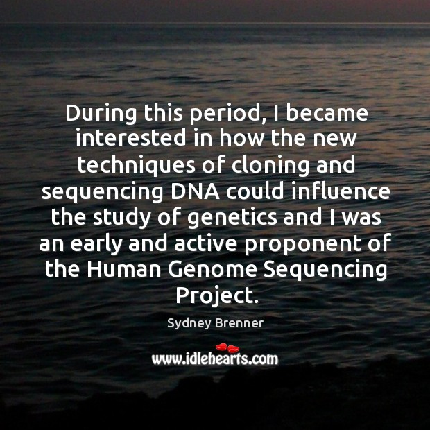 During this period, I became interested in how the new techniques of cloning and sequencing dna Sydney Brenner Picture Quote