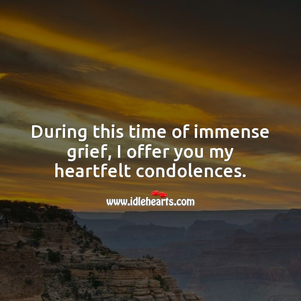 Image, During this time of immense grief, I offer you my heartfelt condolences.