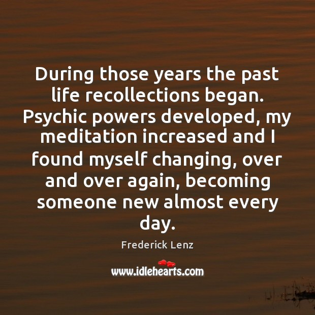 Image, During those years the past life recollections began. Psychic powers developed, my