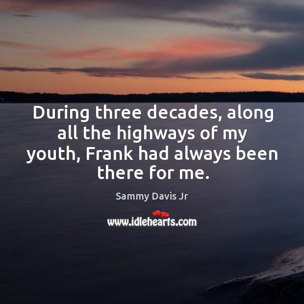 Image, During three decades, along all the highways of my youth, frank had always been there for me.