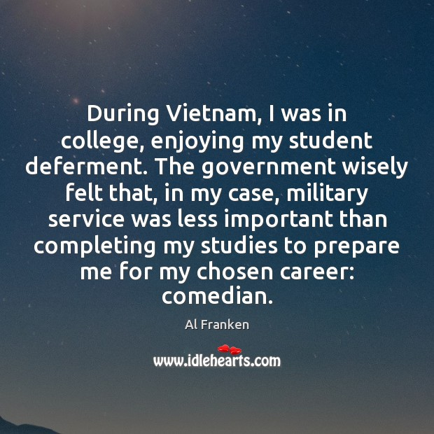 Image, During Vietnam, I was in college, enjoying my student deferment. The government