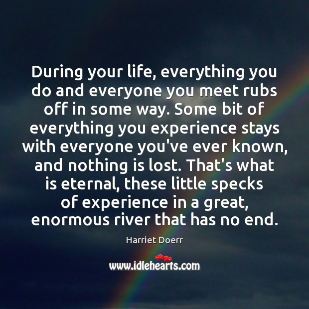 During your life, everything you do and everyone you meet rubs off Image