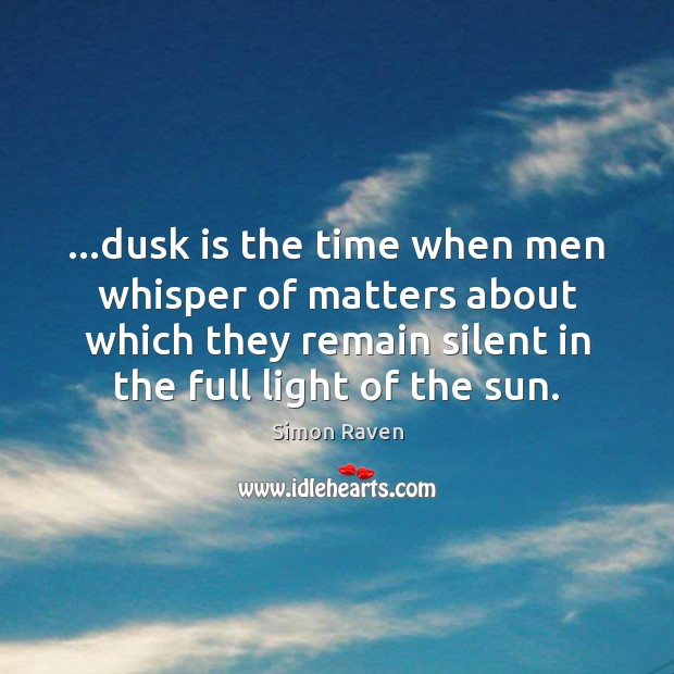 …dusk is the time when men whisper of matters about which they Image