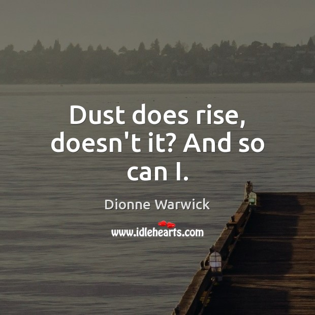 Dust does rise, doesn't it? And so can I. Image
