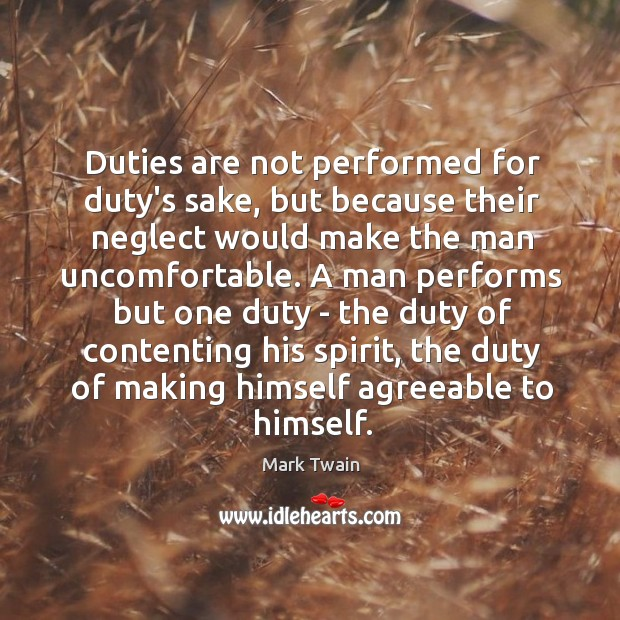 Duties are not performed for duty's sake, but because their neglect would Image