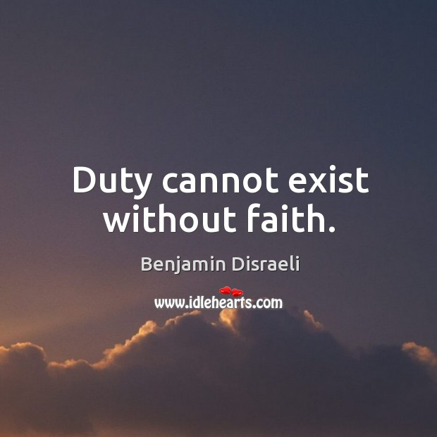 Duty cannot exist without faith. Image