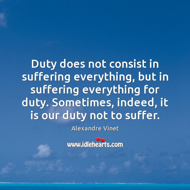 Image, Duty does not consist in suffering everything, but in suffering everything for