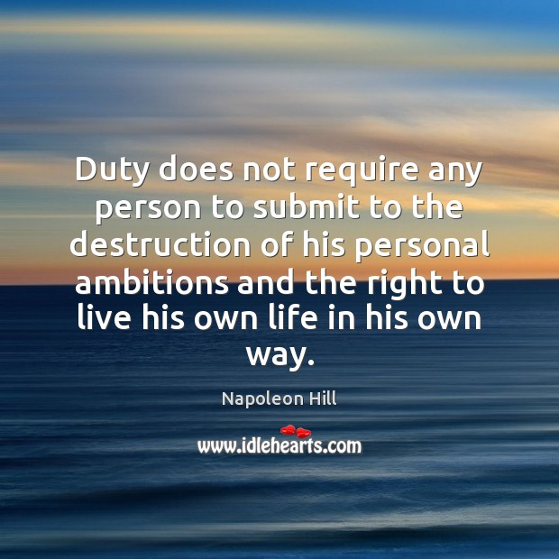 Duty does not require any person to submit to the destruction of Image