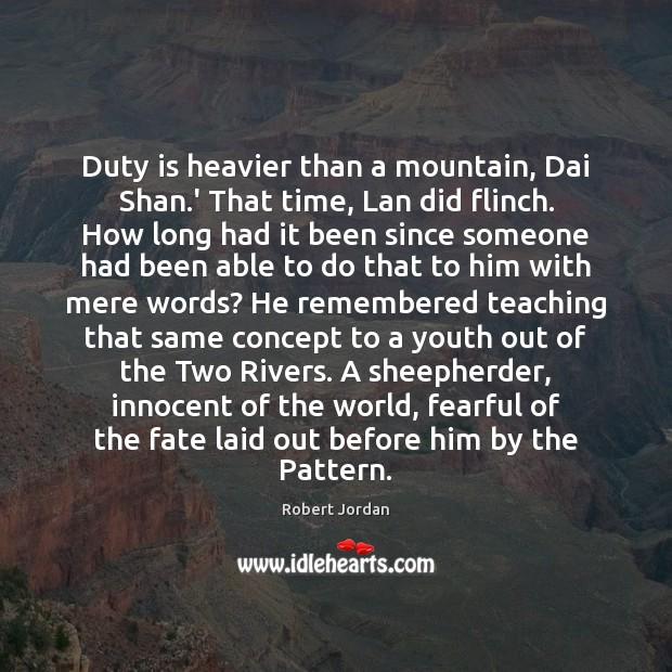 Duty is heavier than a mountain, Dai Shan.' That time, Lan Robert Jordan Picture Quote