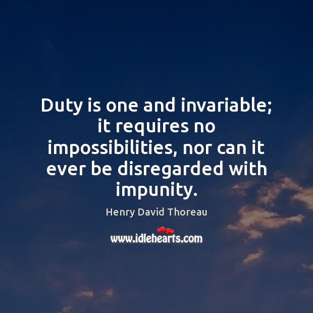 Image, Duty is one and invariable; it requires no impossibilities, nor can it