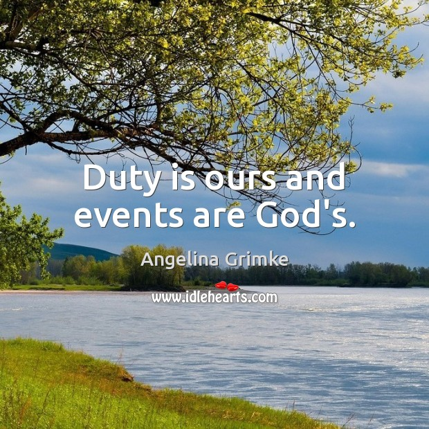 Duty is ours and events are God's. Image