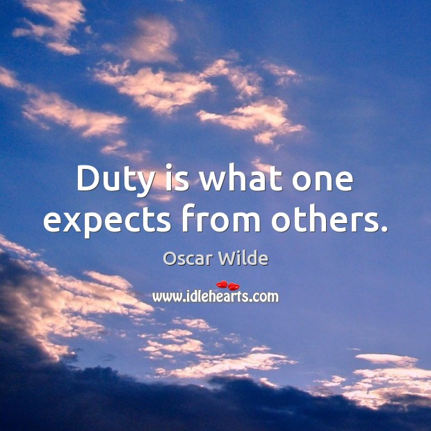 Duty is what one expects from others. Image