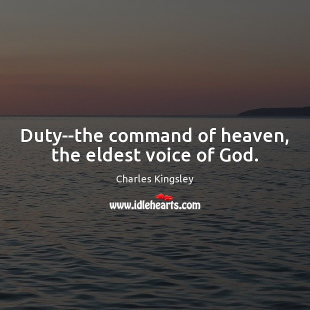 Duty–the command of heaven, the eldest voice of God. Charles Kingsley Picture Quote