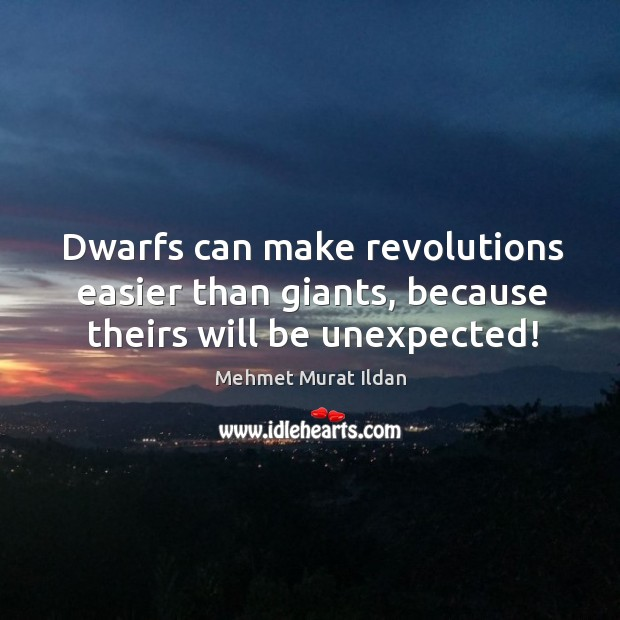 Dwarfs can make revolutions easier than giants, because theirs will be unexpected! Image
