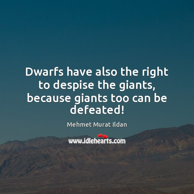 Image, Dwarfs have also the right to despise the giants, because giants too can be defeated!