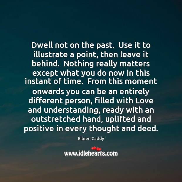 Image, Dwell not on the past.  Use it to illustrate a point, then