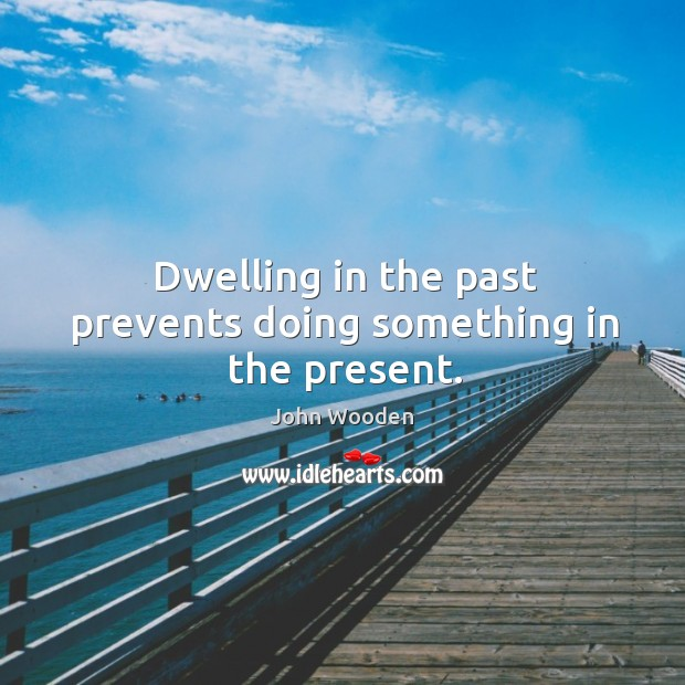 Dwelling in the past prevents doing something in the present. Image