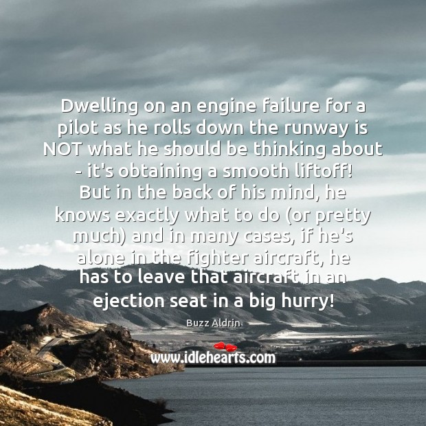 Dwelling on an engine failure for a pilot as he rolls down Buzz Aldrin Picture Quote