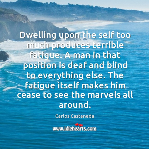 Dwelling upon the self too much produces terrible fatigue. A man in Image