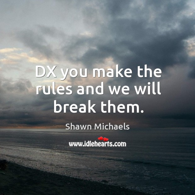 Image, Dx you make the rules and we will break them.